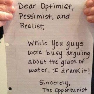Dear optimist, pessimist and realist... >