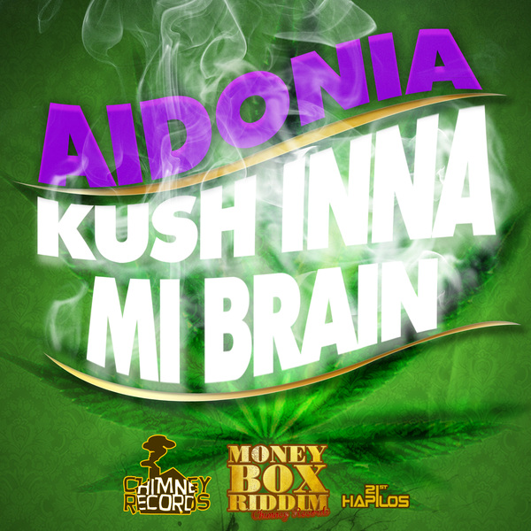 AIDONIA - KUSH INNA MI BRAIN - SINGLE - #ITUNES 7/24/12 @chimneyrecords