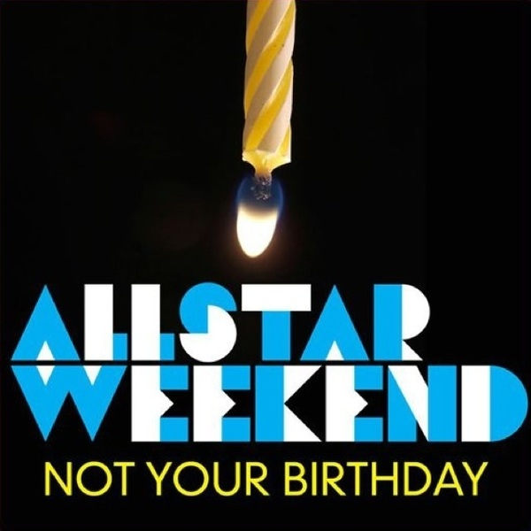  &#039;Not Your Birthday&#039; - Allstar Weekend